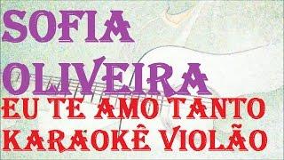 Sofia Oliveira -  Eu Te Amo Tanto ( KARAOKÊ VIOLÃO)