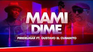 Piridelmar - Mami Dime feat Gustavo Cubanitos