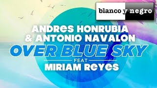 Andres Honrubia & Antonio Navalon Feat. Miriam Reyes - Over Blue Sky (Official Audio)
