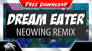 MDK - Dream Eater (Neowing Remix) [Free Download]