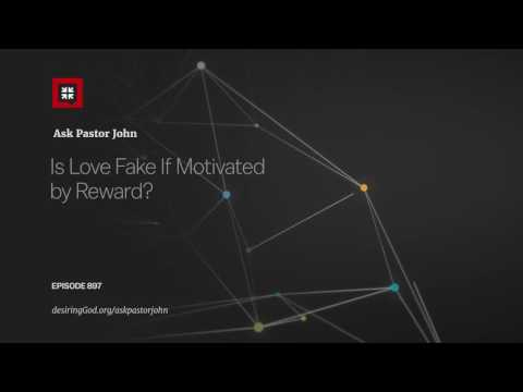 Is Love Fake If Motivated by Reward? // Ask Pastor John