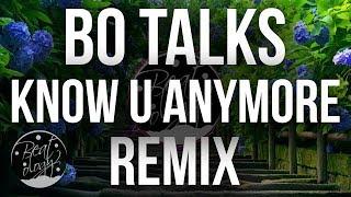 Bo Talks - Know U Anymore ft. Sarah Hyland (BigNSmall & Camero Remix)