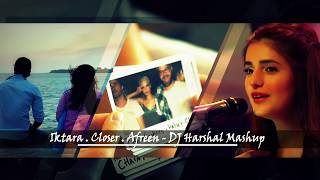 Iktara ◾ Closer ◾ Afreen - DJ Harshal Mashup