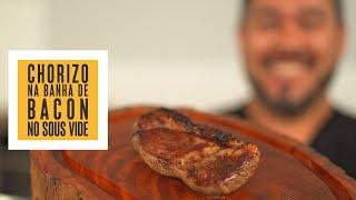 Chorizo na banha de BACON no Sous Vide | Só Vide #275