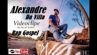 Na Paz Do Senhor (Part.Biro Biofônica ) Alexandre Da Villa ♪ ♫ Rap Gospel Nacional