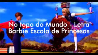 Barbie Escola de Princesas -  No Topo do Mundo - Letra
