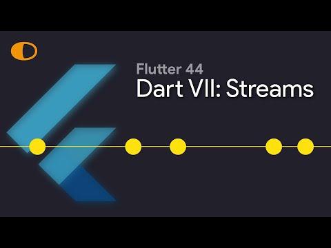 Flutter 44: Dart VII: Streams