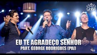 George Henrique e Rodrigo - Eu te agradeço senhor pt. George Rodrigues(Pai) - DVD Ouça com o coração