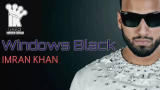 Imran Khan - WINDOWS BLACK New Song 2017