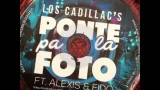 Ponte Pa La Foto-Alexis & Fido ft.Los Cadillac's