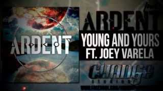 Ardent - Young And Yours (Ft. Joey Varela)