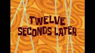 TWELVE SECONDS LATER | SPONGEBOB TIME CARD