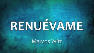 RENUÉVAME - Marcos Witt (Letras)