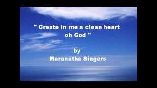 Create in me a clean heart oh God by Maranatha Singers