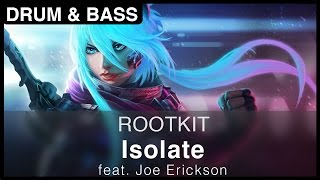 [Drum&Bass] Rootkit - Isolate (feat. Joe Erickson)