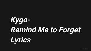 Kygo - Remind Me to Forget Lyrics Ft. Miquel