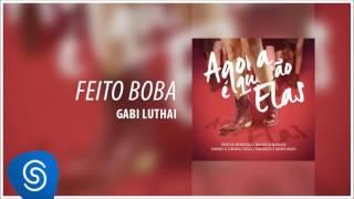 Feito Boba - Gabi Luthai [Agora Que São Elas] (Áudio Oficial)