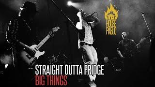 Straight Outta Fridge - Big Things