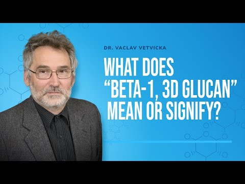 "Dr Vetvicka Q&A 15: What does ""Beta-1, 3D Glucan"" mean or signify?"