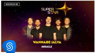 Wannabe Jalva - Miracle (SuperStar 2015) [Áudio Oficial]