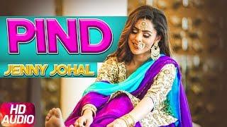 Pind | Audio Song | Jenny Johal | Bunty Bains | Desi Crew | Latest Punjabi Song 2018