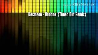 Desmeon - Undone (Timed Out Remix)