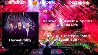 Hardwell x Jewelz & Sparks & Dada Life - Kick Out The Epic Safari (Szadii Edit)