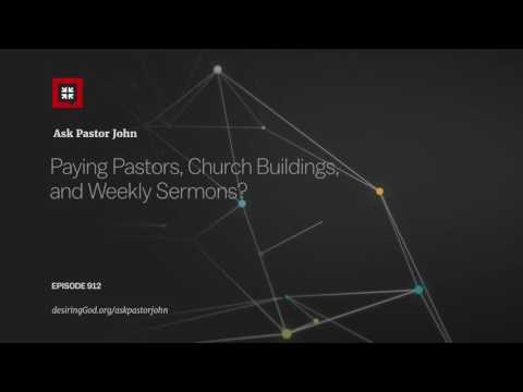 Paying Pastors, Church Buildings, and Weekly Sermons? // Ask Pastor John