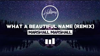 Hillsong Worship - What A Beautiful Name (Marshall Marshall Remix)