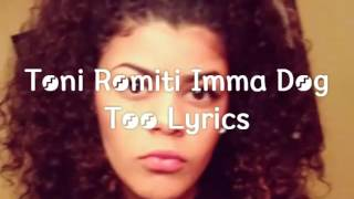 Toni Romiti Imma Dog Too Lyrics