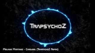 Melanie Martinez - Carousel (TrapsychoZ Remix)