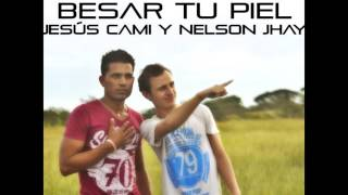 Jesús Cami Y Nelson Jhay - Besar Tu Piel ft. Leonel Bran