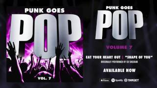 "Punk Goes Pop Vol. 7 - Eat Your Heart Out ""Shape Of You"" (Originally performed by Ed Sheeran)"