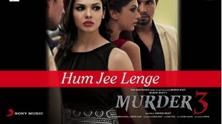 Hum Jee Lenge - Murder 3 Official New HD Full Song Video
