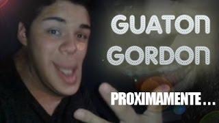Guaton Gordon Coming Soon!!!
