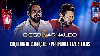 Caçador de Corações / Pra nunca dizer adeus | Diego e Arnaldo