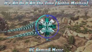 UC GaminG Music - It's All On U All The Time (Goblin Mashup) NO COPYRIGHT