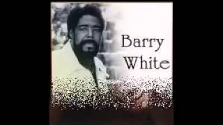 Barry White- You're The First, The Last, My Everything.