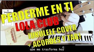 PERDERME EN TI - LOLA CLUB (Ukulele Cover + Acordes y Tab)