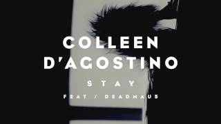 Colleen D'Agostino feat. deadmau5 - Stay [Radio Edit]