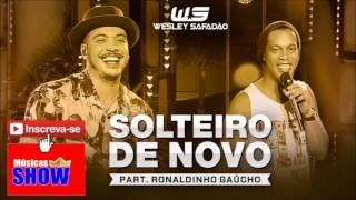 Solteiro de Novo - Wesley Safadão Part. Ronaldinho Gaúcho - [DVD WS EM CASA]
