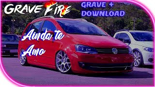 Aldair Playboy - Ainda Te Amo | COM GRAVE | DOWNLOAD | [Grave Fire]