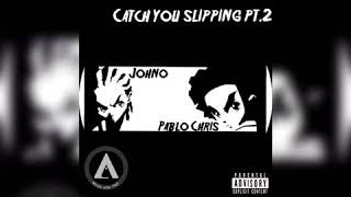 Johno feat Pablo Chris, catch you slipping part 2🔥🔥
