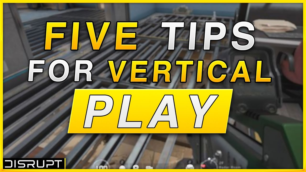 Braction - Top 5 Tips For Vertical Play In Rainbow Six Siege