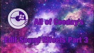 All of Ceedays' Edit Sound Effects Part 3