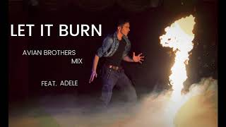 Let it Burn - Avian Brothers mix feat. Adele