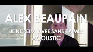 Alex Beaupain - Je ne peux vivre sans t'aimer - Acoustic [Live in Cannes / Villa Schweppes]
