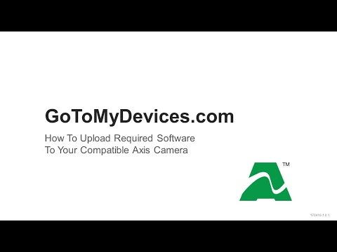 GoToMyDevices.com: How To Upload Required Software To Your Compatible Axis Camera