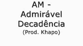 AM - Admirável Decadência (Prod. Khapo)