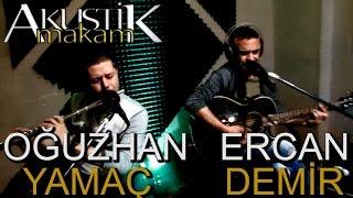 Oğuzhan YAMAÇ & Ercan DEMİR - Çok özlüyorum seni (AKUSTİK MAKAM)